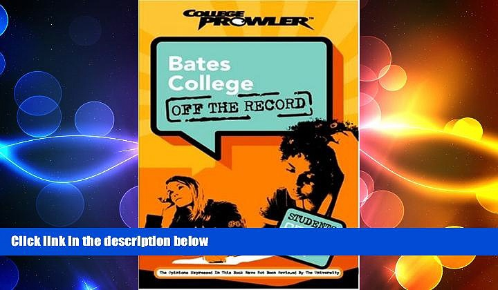 READ THE NEW BOOK Bates College: Off the Record (College Prowler) (College Prowler: Bates College