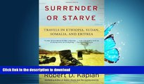 EBOOK ONLINE  Surrender or Starve: Travels in Ethiopia, Sudan, Somalia, and Eritrea  PDF ONLINE