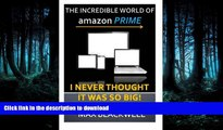 READ THE NEW BOOK The Incredible World Of Amazon Prime: I Never Thought It Was So Big! READ NOW