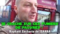 Je crache sur ces fumiers de pauvres ! Raphaël Zacharie de IZARRA