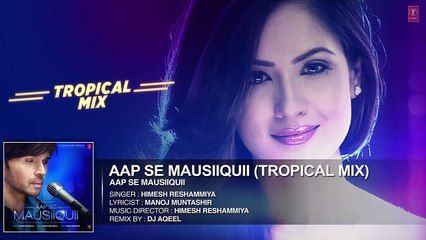 AAP SE MAUSIIQUII Title Song  (Tropical Mix) Himesh Reshammiya | Remixed DJ AQEEL  | T-Series