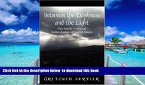 Pre Order Between the Darkness and the Light: One family s survival in the shadow of mental