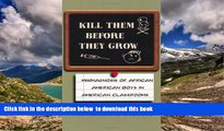 Buy Michael Porter Kill Them Before They Grow: Misdiagnosis of African American Boys in American