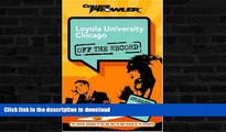 Read Book Loyola University Chicago: Off the Record (College Prowler) (College Prowler: Loyola