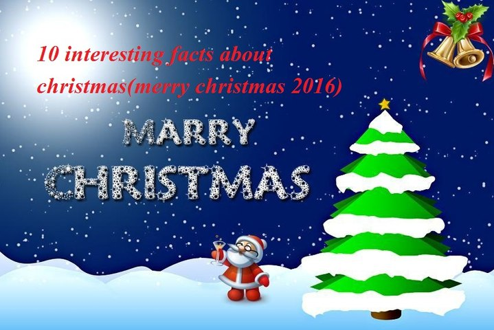 Interesting Facts About Christmas.10 Interesting Facts About Christmas Merry Christmas 2016