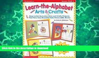 Pre Order Learn-the-Alphabet Arts   Crafts: Easy Letter-by-Letter Arts and Crafts Projects That