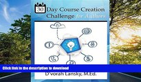 Read Book 30 Day Course Creation Challenge: Transform Your Book or Expertise Into an Online Course