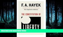 READ book The Constitution of Liberty: The Definitive Edition (The Collected Works of F. A. Hayek)