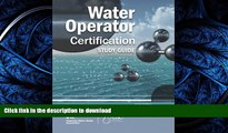 READ Water Operator Certification Study Guide: A Guide to Preparing for Water Treatment and