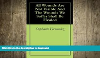 Hardcover All Wounds Are Not Visible And The Wounds We Suffer Shall Be Healed Full Download