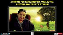 A Tribute For Tamil Nadu CM Jeyalalitha - A Special Analysis By. K.S.Thurai