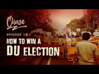 How To Win A Delhi University Students' Election | Chase Ep. 10
