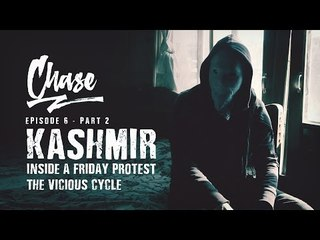 Kashmir - Inside A Friday Protest - Part 2 | CHASE Ep. 6