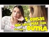 5 COISAS QUE UMA MÃE NÃO DEVE DIZER À OUTRA