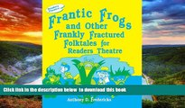 Pre Order Frantic Frogs and Other Frankly Fractured Folktales for Readers Theatre Anthony D.