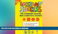 Pre Order Instant Success for Classroom Teachers: New and Substitute Teachers Grades K Through 8