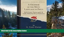 Read Online R. Lister Turner A Grammar of the Motu Language of Papua: By R. Lister-Turner and J.