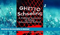 PDF Ghetto Schooling: A Political Economy of Urban Educational Reform Kindle eBooks