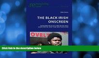 Pre Order The Black Irish Onscreen: Representing Black and Mixed-Race Identities on Irish Film and