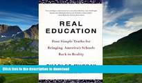 Read Book Real Education: Four Simple Truths for Bringing America s Schools Back to Reality