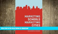 Hardcover Marketing Schools, Marketing Cities: Who Wins and Who Loses When Schools Become Urban