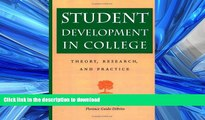 Read Book Student Development in College: Theory, Research, and Practice (Jossey-Bass Higher and