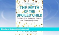READ The Myth of the Spoiled Child: Coddled Kids, Helicopter Parents, and Other Phony Crises