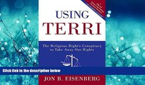 FAVORIT BOOK Using Terri: The Religious Right s Conspiracy to Take Away Our Rights BOOOK ONLINE