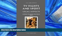 READ THE NEW BOOK TV Rights and Sport: Legal Aspects (ASSER International Sports Law Series)