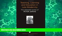 Buy Peter Jarvis Teaching, Learning and Education in Late Modernity: The Selected Works of Peter
