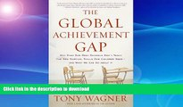 Epub The Global Achievement Gap: Why Even Our Best Schools Don t Teach the New Survival Skills Our