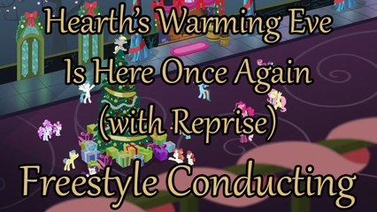 Hearth's Warming Eve Is Here Once Again (with Reprise) - Freestyle Conducting