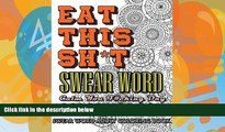 Pre Order Eat This Sh*t: Swear Word Coloring Book: Calm Your F#cking Day (Volume 2) Swear Word