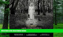 Pre Order The Art of Miss Peregrine s Home for Peculiar Children (Miss Peregrine s Peculiar