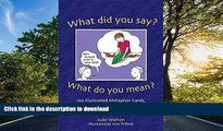 Free [PDF] What Did You Say? What Do You Mean?: 120 Illustrated Metaphor Cards, plus Booklet with