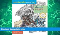 Pre Order Zendoodle Coloring: Majestic Dragons: Mystical Creatures to Color and Display Antonia