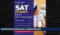PDF [DOWNLOAD] SAT Premier 2017 with 5 Practice Tests: Online + Book (Kaplan Test Prep) BOOK