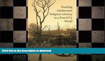 Read Book Teaching Adolescents Religious Literacy in a Post-9/11 World On Book