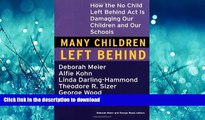 Hardcover Many Children Left Behind: How the No Child Left Behind Act Is Damaging Our Children and