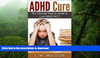 Pre Order ADHD Cure - The Ultimate How to Guide to Cure ADHD FAST! (adhd, adhd adult, adhd child,