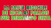 La faute ridicule de Nicolas Pallois sur Bernardo Silva