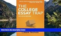 Online Cassie Nichols The College Essay Trap (2015-2016 Edition): Rescue your college application
