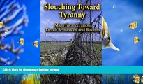 BEST PDF  Slouching Toward Tyranny: Mass Incarceration, Death Sentences and Racism [DOWNLOAD] ONLINE