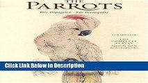 PDF The Parrots, Die Papageien - Les Perroquets: The Complete Plates, Samtliche Tafeln Toutes les