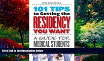 Online M.D. John Canady 101 Tips to Getting the Residency You Want: A Guide for Medical Students
