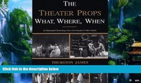 Price The Theater Props What, Where, When: An Illustrated Chronology from Arrowheads to Video