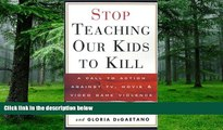 Best Price Stop Teaching Our Kids to Kill: A Call to Action Against TV, Movie, and Video Game