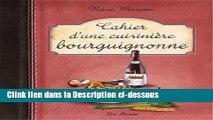 Télécharger Cahier d une cuisinière bourguignonne Livre Complet