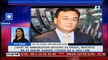 Lahat ng immigration officers sa bansa, inalerto na vs online gaming tycoon na si Jack Lam; 10 sugatan sa aberya