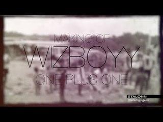 WIzboyy - One plus One MAKING OF